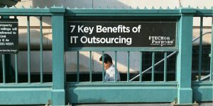 #TECHOnPurpose - 7 Key Benefits of IT Outsourcing