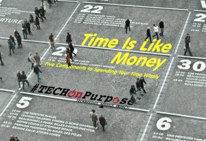 #TECHOnPurpose Blog - Time is Like Money - Guest Post